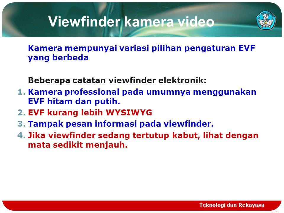 Viewfinder kamera video Kamera mempunyai variasi pilihan pengaturan EVF yang berbeda Beberapa catatan viewfinder elektronik: 1.Kamera professional pad