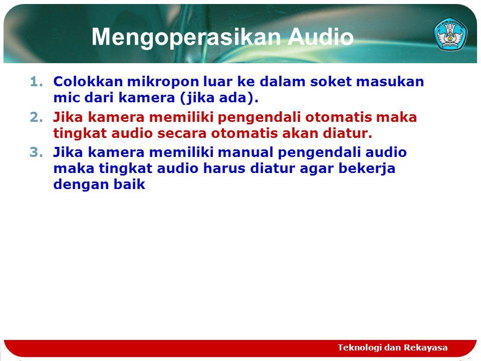 Mengoperasikan Audio 1.Colokkan mikropon luar ke dalam soket masukan mic dari kamera (jika ada). 2.Jika kamera memiliki pengendali otomatis maka tingk