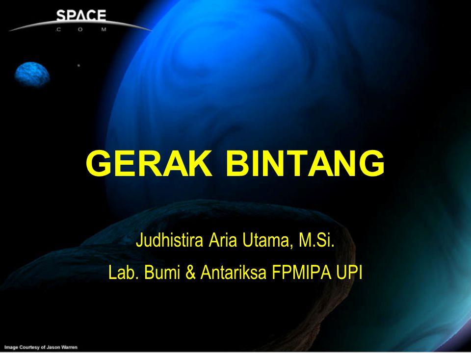 GERAK BINTANG Judhistira Aria Utama, M.Si. Lab. Bumi & Antariksa FPMIPA UPI