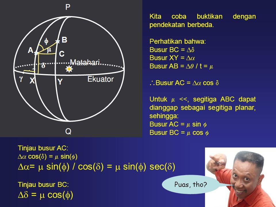 Kita coba buktikan dengan pendekatan berbeda. Perhatikan bahwa: Busur BC =  Busur XY =  Busur AB =  / t =   Busur AC =  cos  Untuk  <<, se
