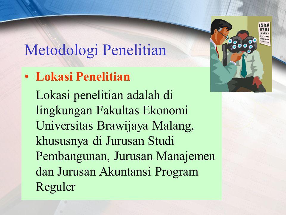 Metodologi Penelitian Lokasi Penelitian Lokasi penelitian adalah di lingkungan Fakultas Ekonomi Universitas Brawijaya Malang, khususnya di Jurusan Studi Pembangunan, Jurusan Manajemen dan Jurusan Akuntansi Program Reguler