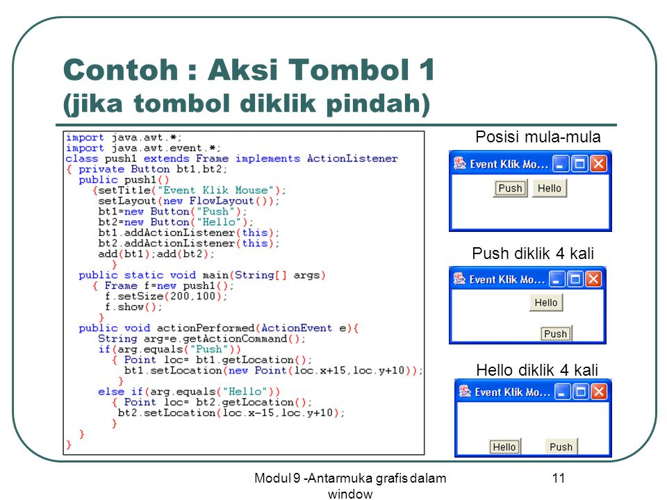 Modul 9 -Antarmuka grafis dalam window 11 Contoh : Aksi Tombol 1 (jika tombol diklik pindah) Posisi mula-mula Push diklik 4 kali Hello diklik 4 kali