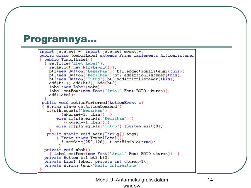 Modul 9 -Antarmuka grafis dalam window 14 Programnya…