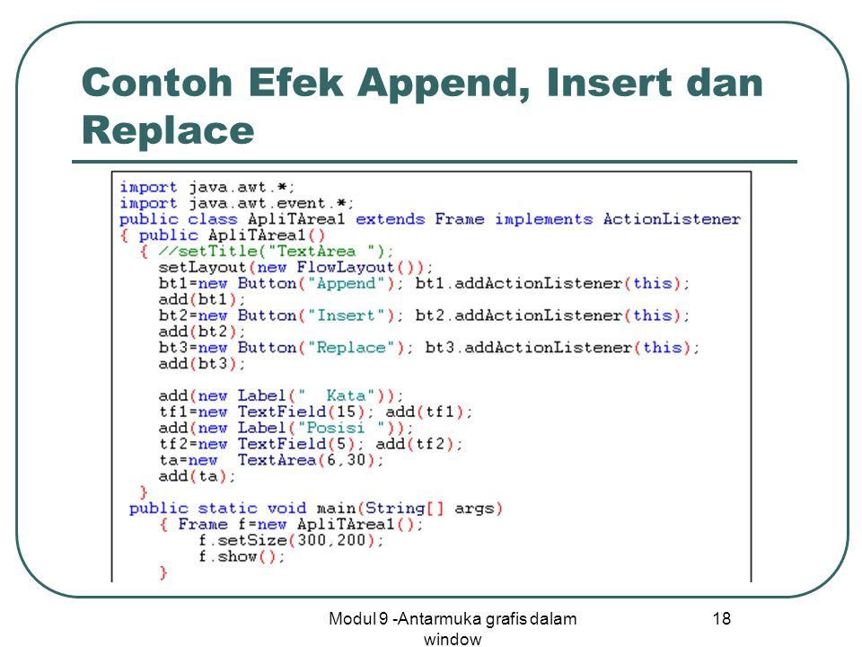 Modul 9 -Antarmuka grafis dalam window 18 Contoh Efek Append, Insert dan Replace