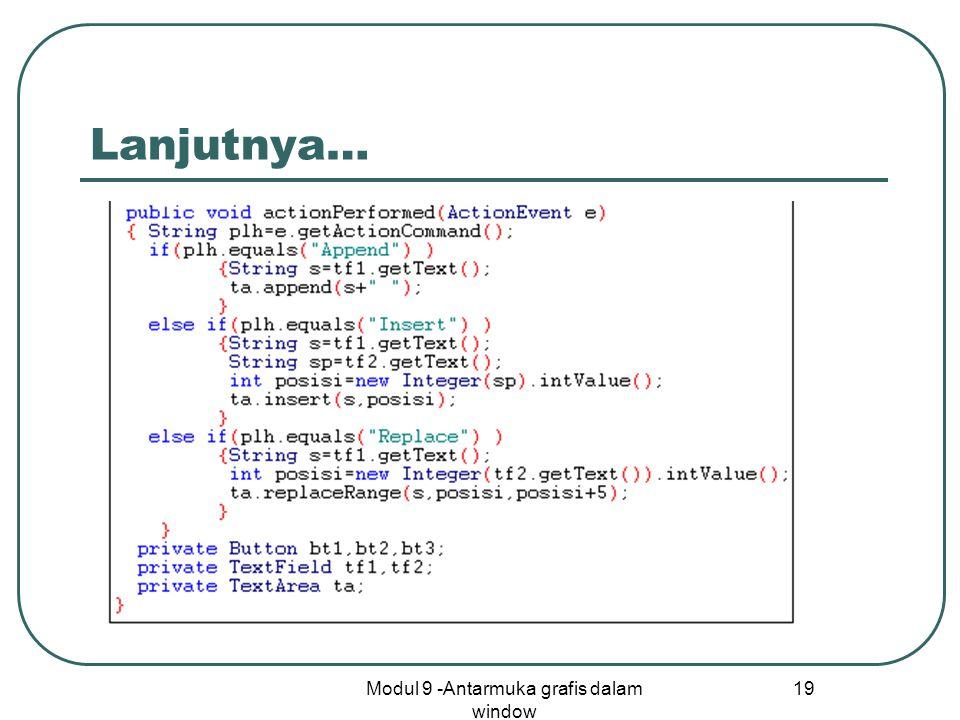 Modul 9 -Antarmuka grafis dalam window 19 Lanjutnya…