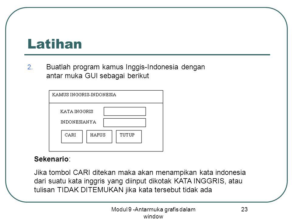 Modul 9 -Antarmuka grafis dalam window 23 Latihan 2. Buatlah program kamus Inggis-Indonesia dengan antar muka GUI sebagai berikut Sekenario: Jika tomb
