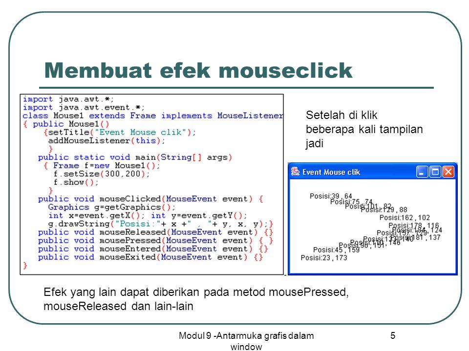 Modul 9 -Antarmuka grafis dalam window 5 Membuat efek mouseclick Efek yang lain dapat diberikan pada metod mousePressed, mouseReleased dan lain-lain S