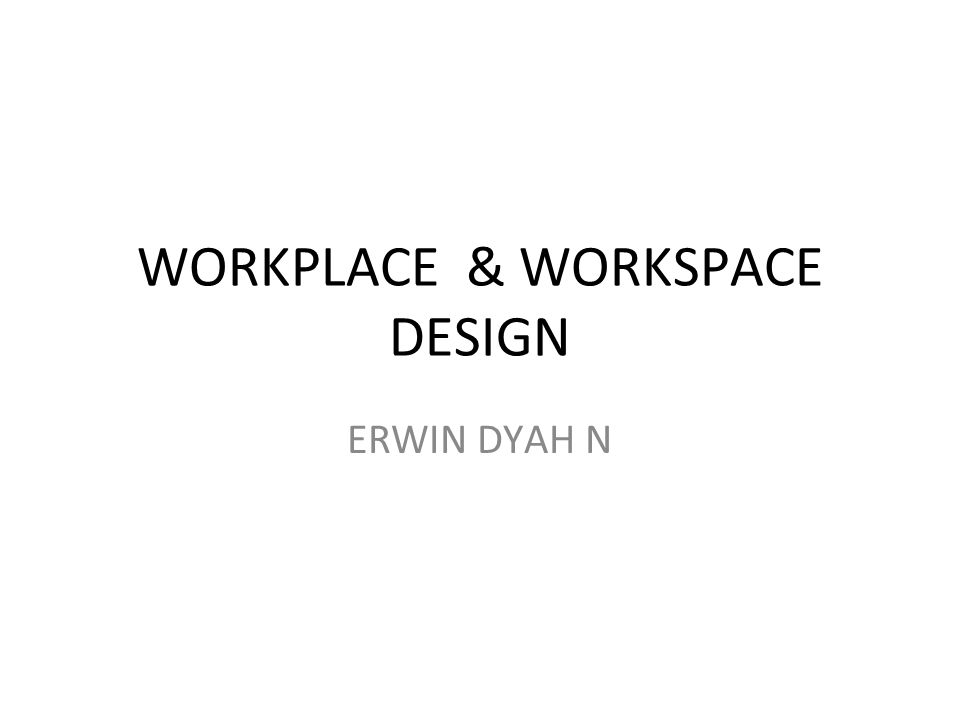 WORKPLACE & WORKSPACE DESIGN ERWIN DYAH N