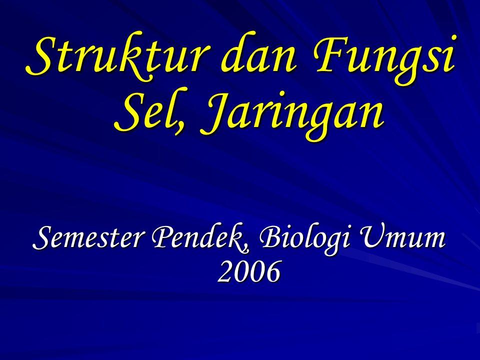 Struktur dan Fungsi Sel, Jaringan Semester Pendek, Biologi Umum 2006