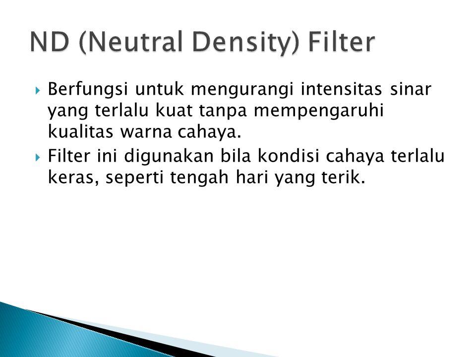  Berfungsi untuk mengurangi intensitas sinar yang terlalu kuat tanpa mempengaruhi kualitas warna cahaya.  Filter ini digunakan bila kondisi cahaya t