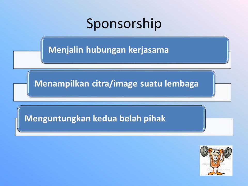 Sponsorship Menjalin hubungan kerjasamaMenampilkan citra/image suatu lembagaMenguntungkan kedua belah pihak