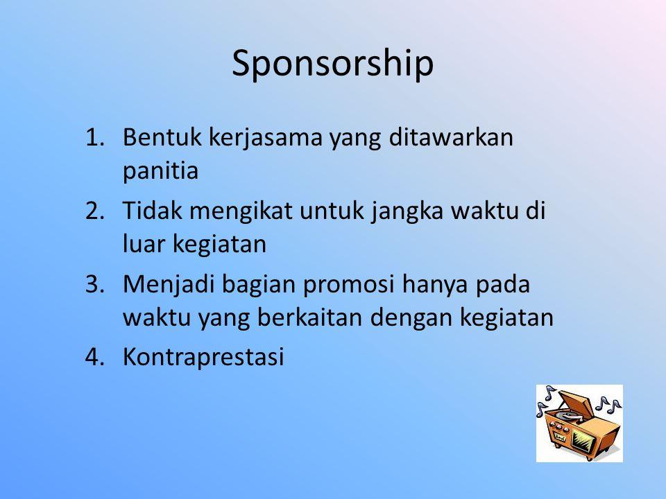 Sponsorship 1.Bentuk kerjasama yang ditawarkan panitia 2.Tidak mengikat untuk jangka waktu di luar kegiatan 3.Menjadi bagian promosi hanya pada waktu yang berkaitan dengan kegiatan 4.Kontraprestasi
