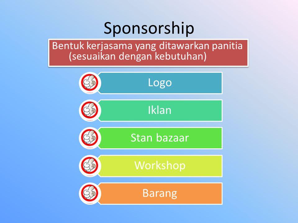Sponsorship Bentuk kerjasama yang ditawarkan panitia (sesuaikan dengan kebutuhan) Logo Iklan Stan bazaar Workshop Barang