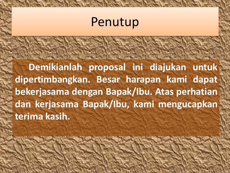 Penutup Demikianlah proposal ini diajukan untuk dipertimbangkan.