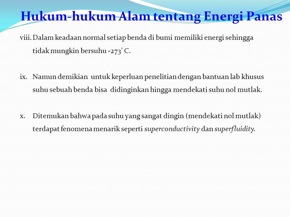 Hukum-hukum Alam tentang Energi Panas viii.Dalam keadaan normal setiap benda di bumi memiliki energi sehingga tidak mungkin bersuhu -273' C.
