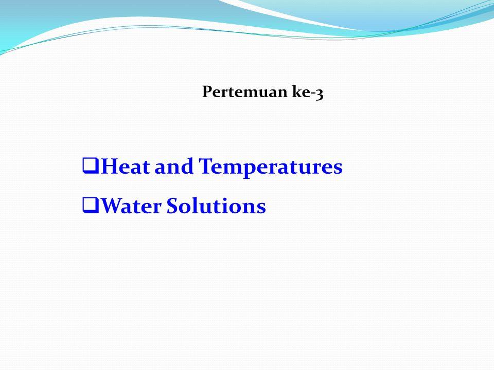 Pertemuan ke-3  Heat and Temperatures  Water Solutions