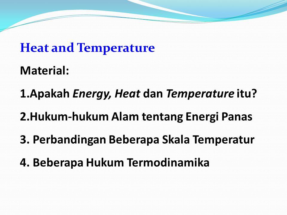 Material: 1.Apakah Energy, Heat dan Temperature itu.