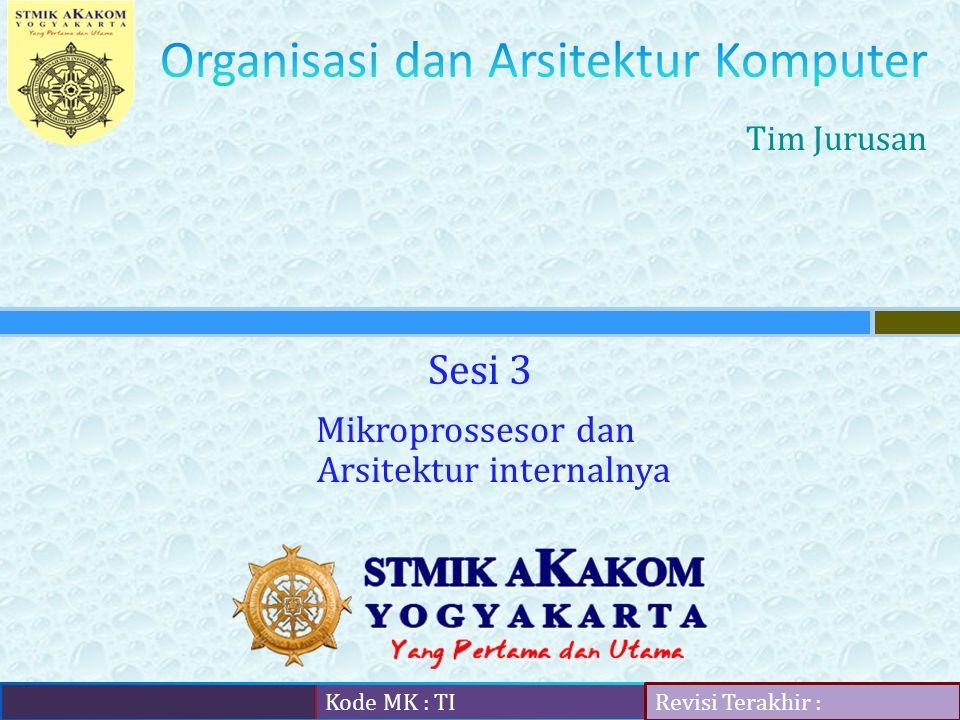 Kode MK : TI Revisi Terakhir : Sesi 3 Tim Jurusan Mikroprossesor dan Arsitektur internalnya