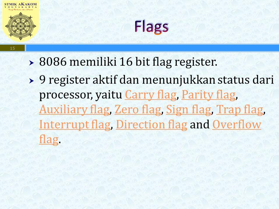  8086 memiliki 16 bit flag register.  9 register aktif dan menunjukkan status dari processor, yaitu Carry flag, Parity flag, Auxiliary flag, Zero fl