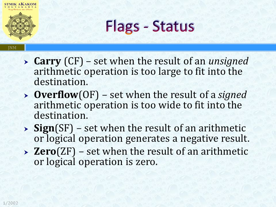 1/2002 JNM  Carry (CF) – set when the result of an unsigned arithmetic operation is too large to fit into the destination.  Overflow(OF) – set when