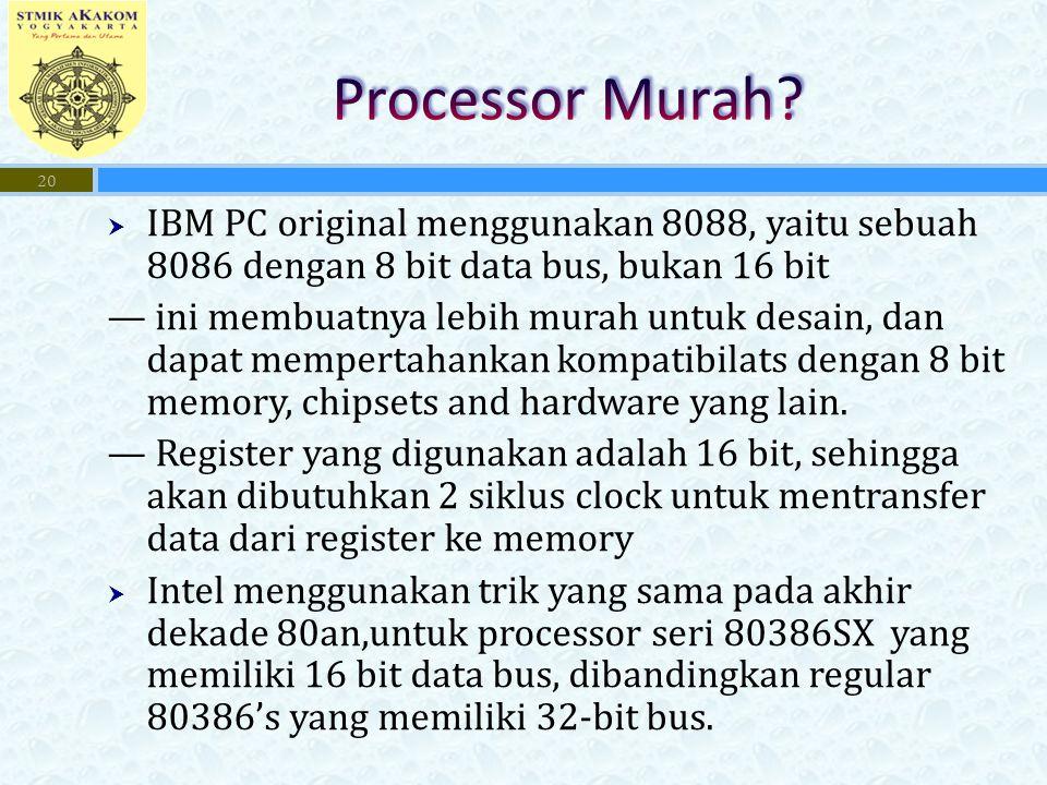  IBM PC original menggunakan 8088, yaitu sebuah 8086 dengan 8 bit data bus, bukan 16 bit — ini membuatnya lebih murah untuk desain, dan dapat mempert