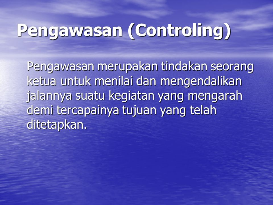 Pengawasan (Controling) Pengawasan merupakan tindakan seorang ketua untuk menilai dan mengendalikan jalannya suatu kegiatan yang mengarah demi tercapainya tujuan yang telah ditetapkan.