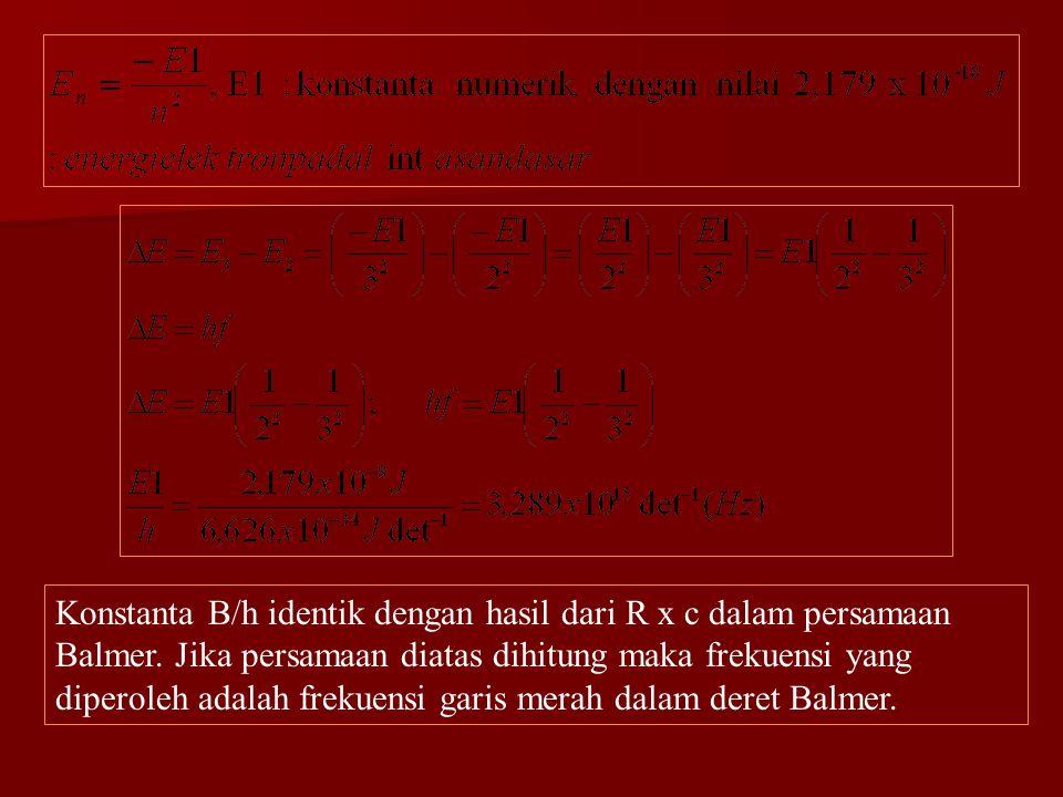 Konstanta B/h identik dengan hasil dari R x c dalam persamaan Balmer. Jika persamaan diatas dihitung maka frekuensi yang diperoleh adalah frekuensi ga