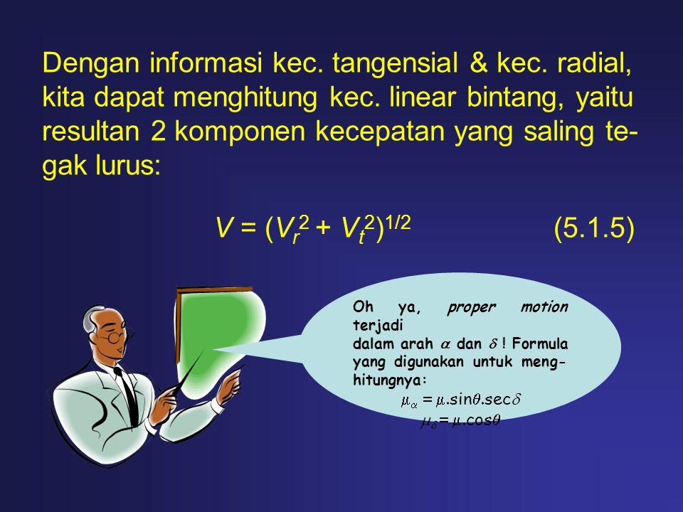 Dengan informasi kec. tangensial & kec. radial, kita dapat menghitung kec. linear bintang, yaitu resultan 2 komponen kecepatan yang saling te- gak lur