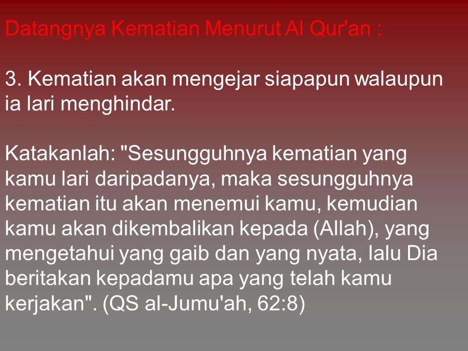 Datangnya Kematian Menurut Al Qur an : 4.Kematian datang secara tiba-tiba.