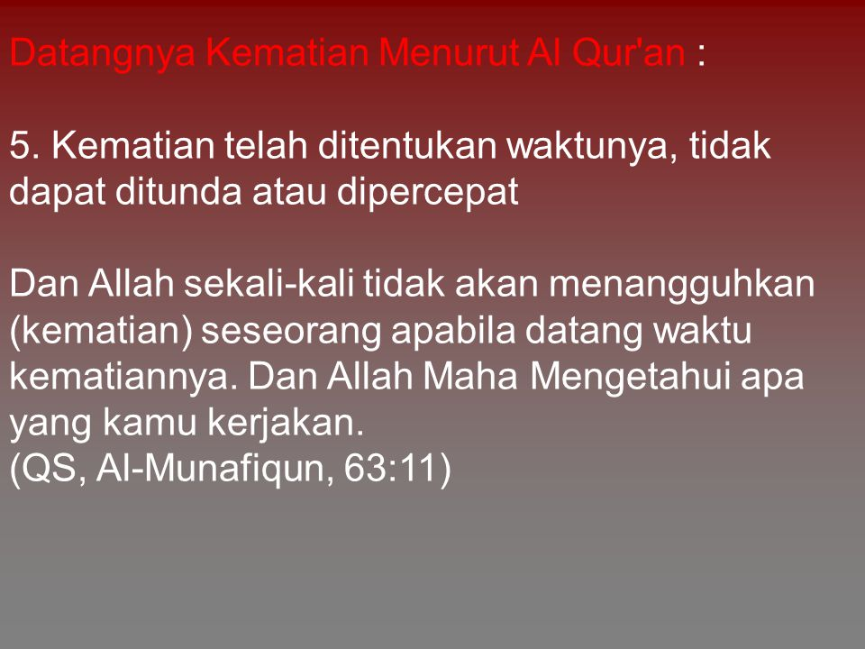 Datangnya Kematian Menurut Al Qur'an : 5. Kematian telah ditentukan waktunya, tidak dapat ditunda atau dipercepat Dan Allah sekali-kali tidak akan men