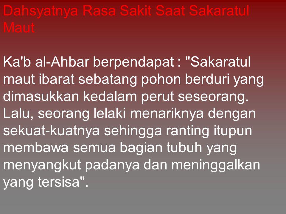 Dahsyatnya Rasa Sakit Saat Sakaratul Maut Ka'b al-Ahbar berpendapat :