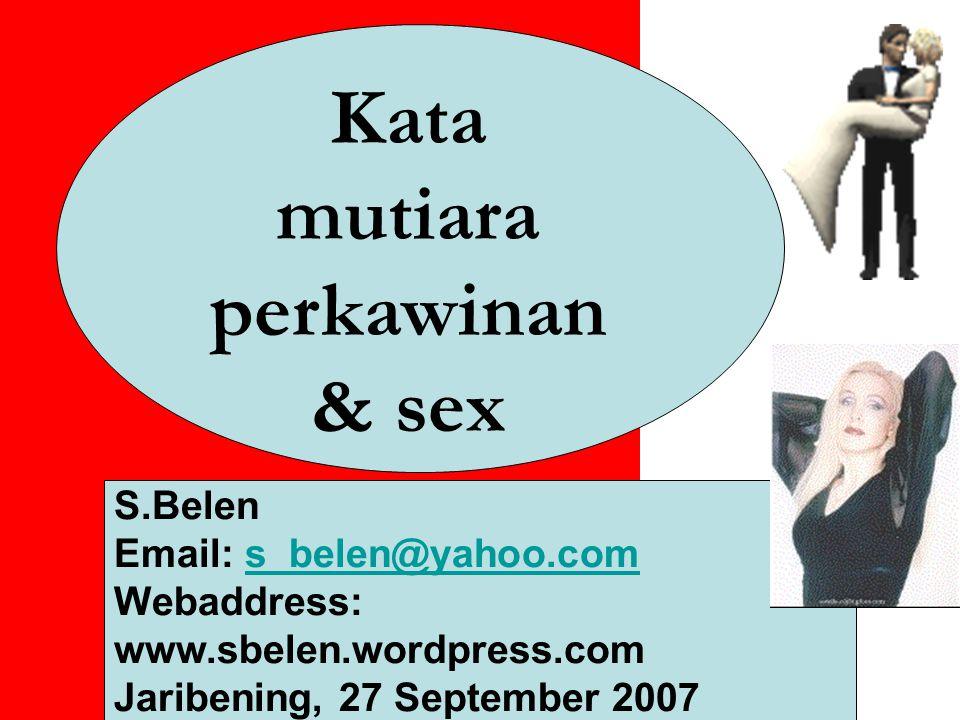 Kata mutiara perkawinan & sex S.Belen Email: s_belen@yahoo.coms_belen@yahoo.com Webaddress: www.sbelen.wordpress.com Jaribening, 27 September 2007