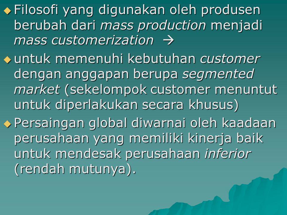  Filosofi yang digunakan oleh produsen berubah dari mass production menjadi mass customerization   untuk memenuhi kebutuhan customer dengan anggapa