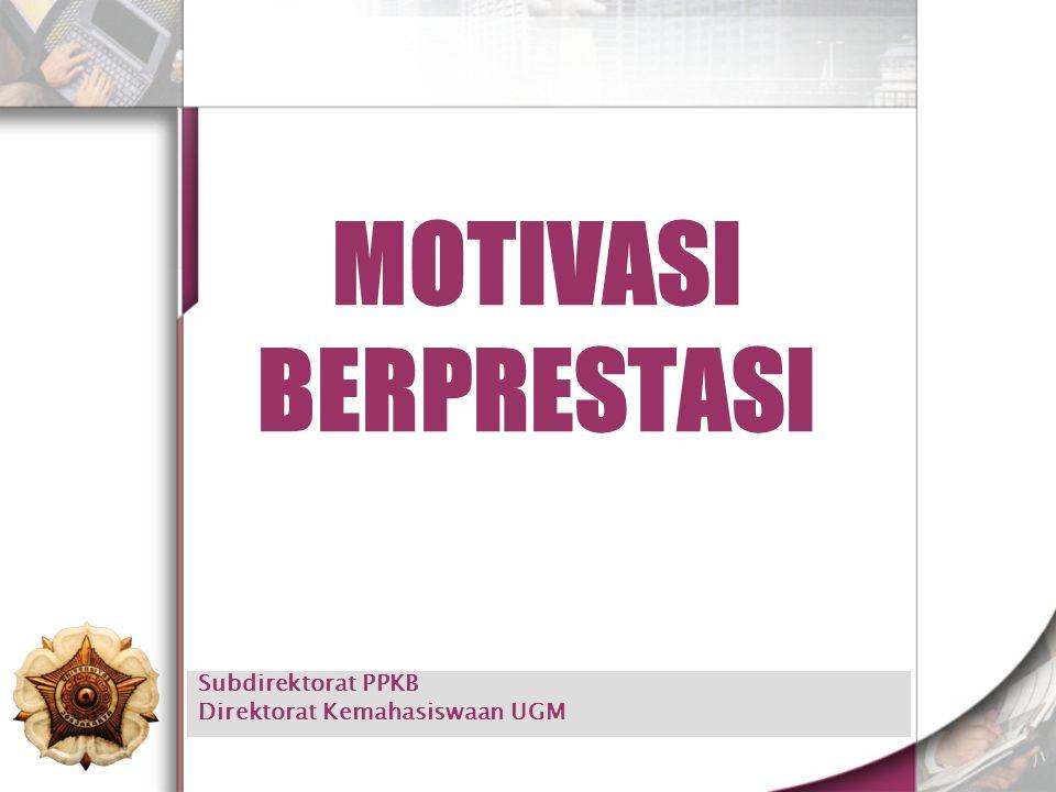 Subdirektorat PPKB Direktorat Kemahasiswaan UGM MOTIVASI BERPRESTASI
