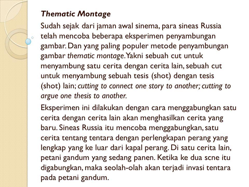 Thematic Montage Sudah sejak dari jaman awal sinema, para sineas Russia telah mencoba beberapa eksperimen penyambungan gambar. Dan yang paling populer