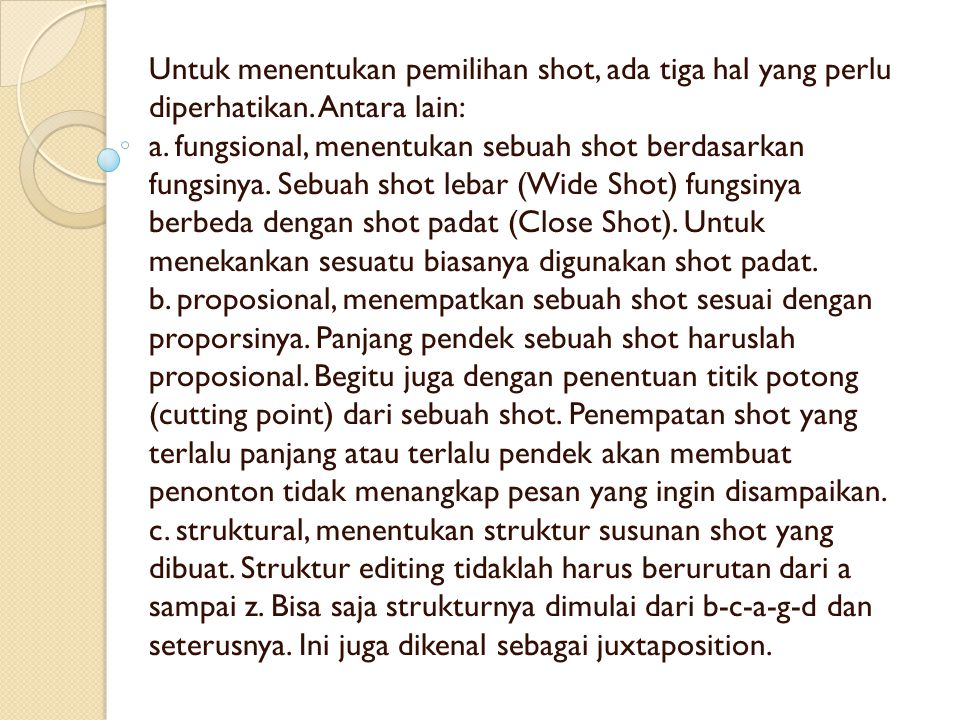 Untuk menentukan pemilihan shot, ada tiga hal yang perlu diperhatikan. Antara lain: a. fungsional, menentukan sebuah shot berdasarkan fungsinya. Sebua