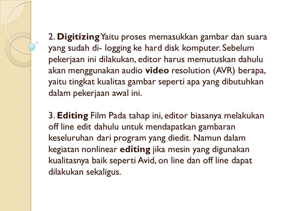 2. Digitizing Yaitu proses memasukkan gambar dan suara yang sudah di- logging ke hard disk komputer. Sebelum pekerjaan ini dilakukan, editor harus mem