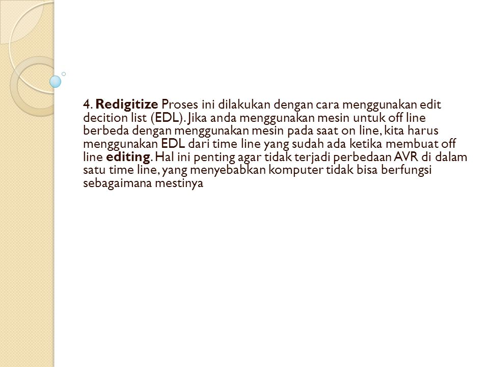 4.Redigitize Proses ini dilakukan dengan cara menggunakan edit decition list (EDL).