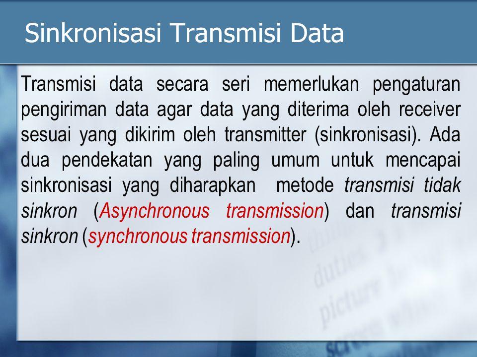Sinkronisasi Transmisi Data Transmisi data secara seri memerlukan pengaturan pengiriman data agar data yang diterima oleh receiver sesuai yang dikirim oleh transmitter (sinkronisasi).
