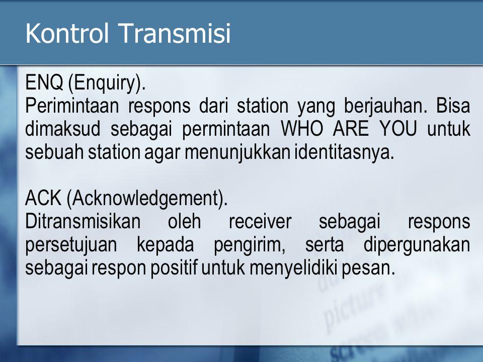 Kontrol Transmisi ENQ (Enquiry).Perimintaan respons dari station yang berjauhan.