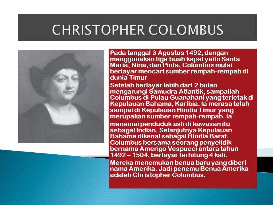 Pada tanggal 3 Agustus 1492, dengan menggunakan tiga buah kapal yaitu Santa Maria, Nina, dan Pinta, Columbus mulai berlayar mencari sumber rempah-remp