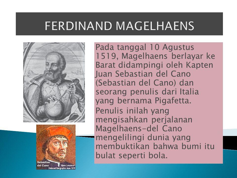 Pada tanggal 10 Agustus 1519, Magelhaens berlayar ke Barat didampingi oleh Kapten Juan Sebastian del Cano (Sebastian del Cano) dan seorang penulis dar