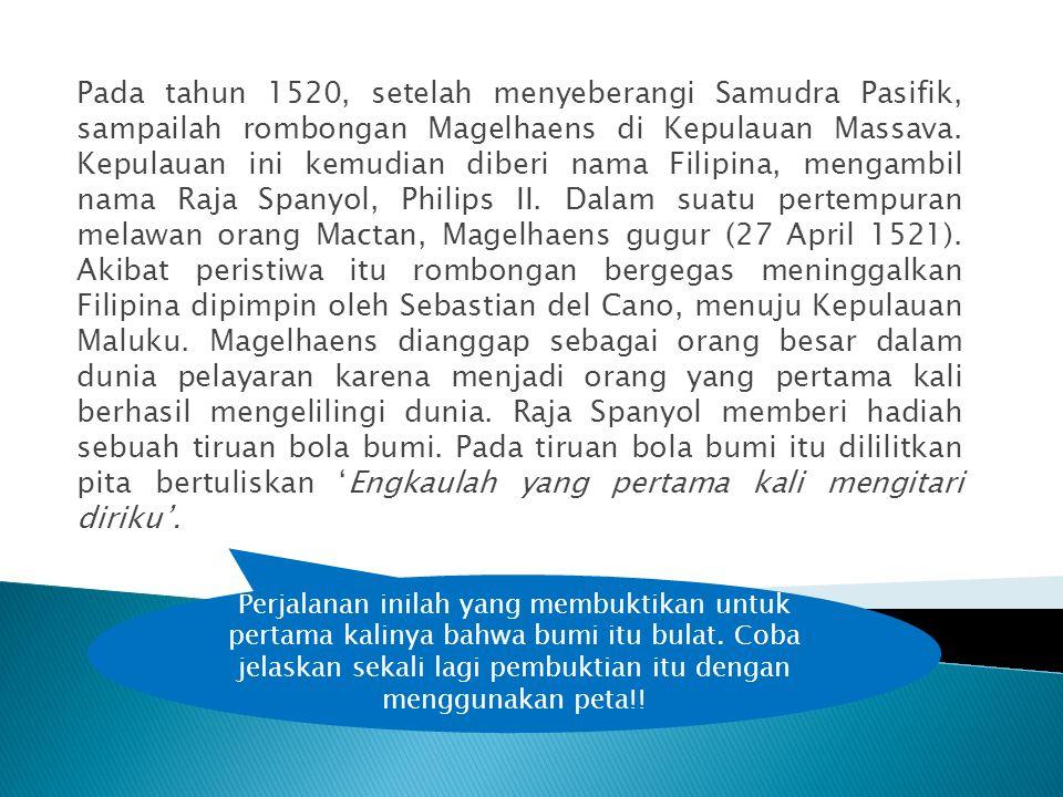 Pada tahun 1520, setelah menyeberangi Samudra Pasifik, sampailah rombongan Magelhaens di Kepulauan Massava. Kepulauan ini kemudian diberi nama Filipin
