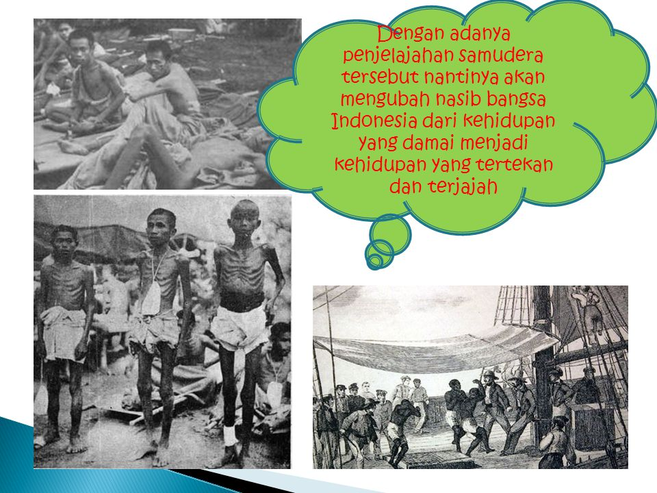 Dengan adanya penjelajahan samudera tersebut nantinya akan mengubah nasib bangsa Indonesia dari kehidupan yang damai menjadi kehidupan yang tertekan d