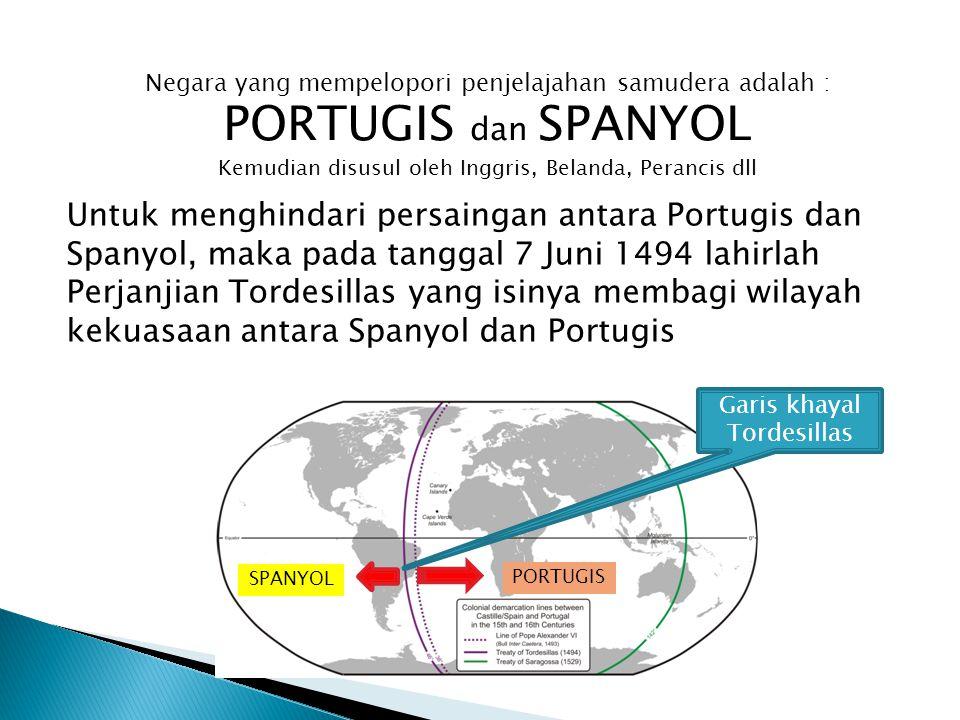 Negara yang mempelopori penjelajahan samudera adalah : PORTUGIS dan SPANYOL Kemudian disusul oleh Inggris, Belanda, Perancis dll Untuk menghindari per