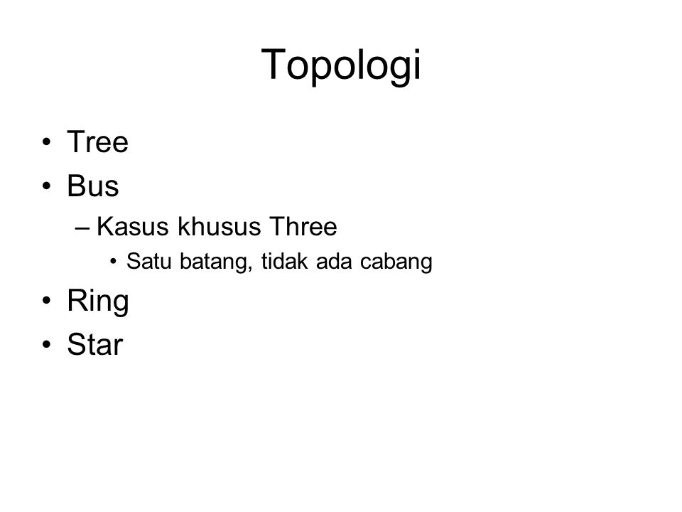 Topologi Tree Bus –Kasus khusus Three Satu batang, tidak ada cabang Ring Star