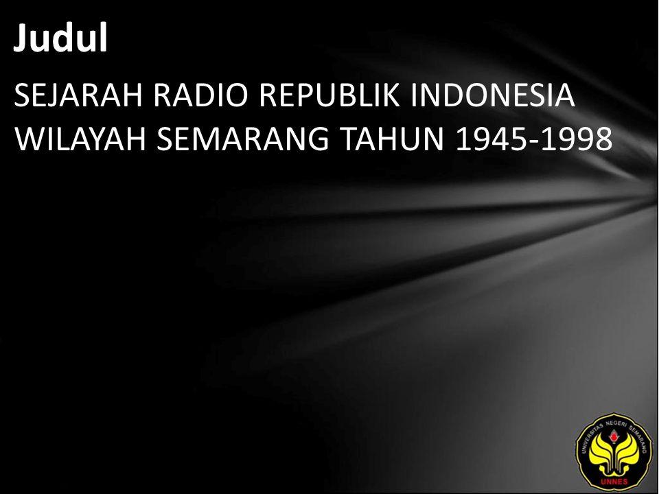 Judul SEJARAH RADIO REPUBLIK INDONESIA WILAYAH SEMARANG TAHUN 1945-1998