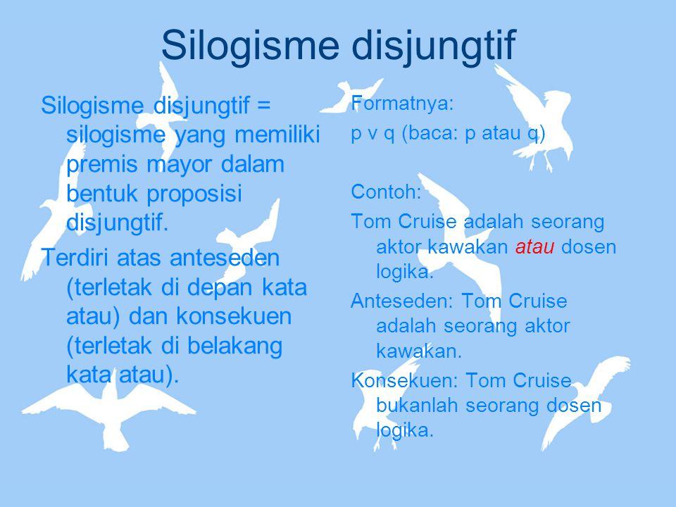 Silogisme disjungtif Silogisme disjungtif = silogisme yang memiliki premis mayor dalam bentuk proposisi disjungtif. Terdiri atas anteseden (terletak d