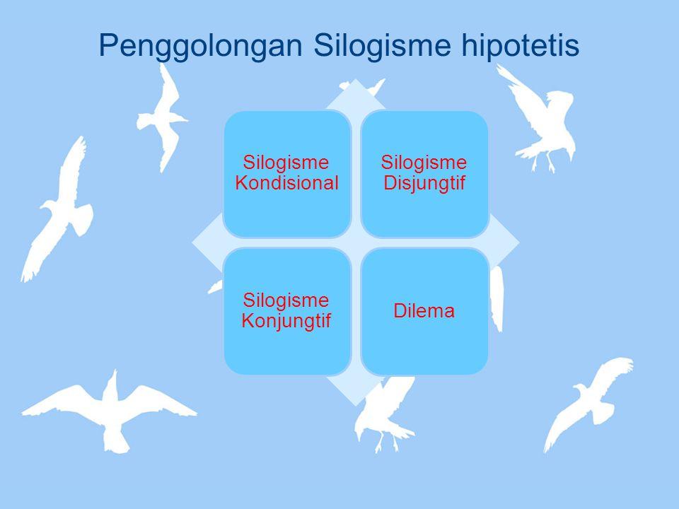 Silogisme Kondisional Silogisme yang premis mayornya berupa proposisi kondisional, sedangkan premis minor dan kesimpulannya berupa proposisi kategoris.