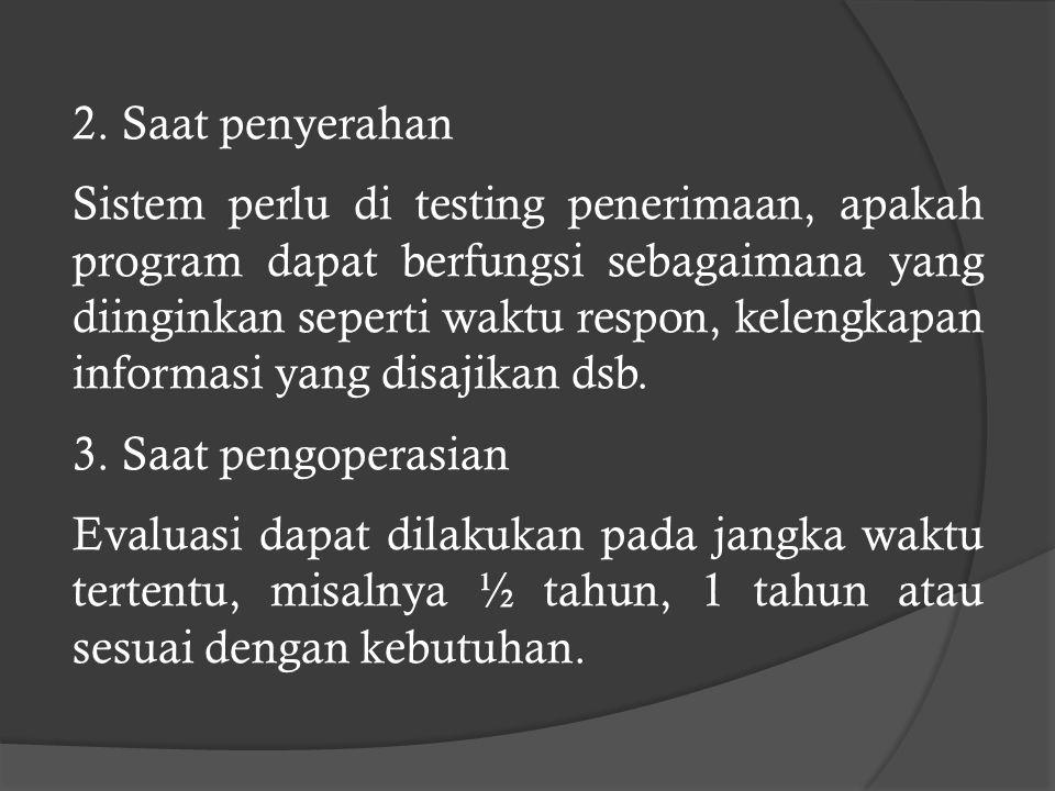 C. TAHAP EVALUASI Dilakukan untuk memastikan bahwa pelaksanaan pengembangan sistem informasi sesuai dengan rencana yang telah ditetapkan baik dari seg